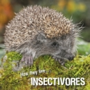 How they live... Insectivores : Learn All There Is to Know About These Animals! - eBook