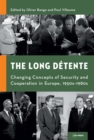 The Long Detente : Changing Concepts of Security and Cooperation in Europe, 1950s-1980s - Book