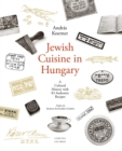 Jewish Cuisine in Hungary : A Cultural History with 79 Authentic Recipes - Book