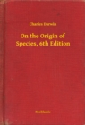 On the Origin of Species, 6th Edition - eBook
