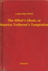 The Abbot's Ghost, or Maurice Treherne's Temptation - eBook