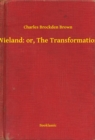 Wieland: or, The Transformation - eBook