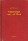 Une invasion sans precedent - eBook