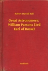 Great Astronomers:  William Parsons (3rd Earl of Rosse) - eBook