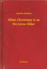 What Christmas Is as We Grow Older - eBook