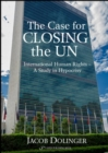 Case for Closing the U.N. : International Human Rights -- A Study in Hypocrisy - Book