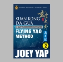 Xuan Kong Da Gua 64 Gua Transformation Analysis : Flying Yao Method - eBook