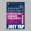 Xuan Kong Flying Star  Purple White Script's Advanced Star Charts : The Best Kept Secret of Xuan Kong Feng Shui - eBook