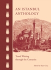 An Istanbul Anthology : Travel Writing Through the Centuries - Book