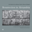 Resurrection in Alexandria : The Painted Greco-Roman Tombs of Kom Al-Shuqafa - Book