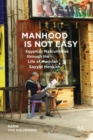 Manhood Is Not Easy : Egyptian Masculinities Through the Life of Sayyid Henkish - Book