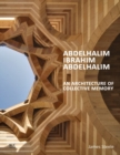 Abdelhalim Ibrahim Abdelhalim : An Architecture of Collective Memory - Book