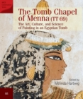 The Tomb Chapel of Menna (TT 69) : The Art, Culture, and Science of Painting in an Egyptian Tomb - Book