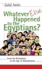 Whatever Else Happened to the Egyptians? : From the Revolution to the Age of Globalization - Book