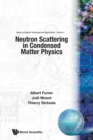 Neutron Scattering In Condensed Matter Physics - Book