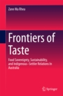 Frontiers of Taste : Food Sovereignty, Sustainability and Indigenous-Settler Relations In Australia - eBook