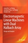 Electromagnetic Linear Machines with Dual Halbach Array : Design and Analysis - eBook