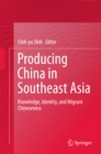 Producing China in Southeast Asia : Knowledge, Identity, and Migrant Chineseness - eBook