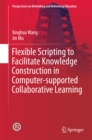 Flexible Scripting to Facilitate Knowledge Construction in Computer-supported Collaborative Learning - eBook