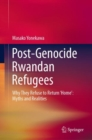 Post-genocide Rwandan Refugees : Why They Refuse to Return `Home': Myths and Realities - Book