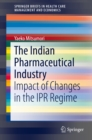The Indian Pharmaceutical Industry : Impact of Changes in the IPR Regime - eBook