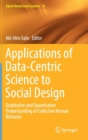 Applications of Data-Centric Science to Social Design : Qualitative and Quantitative Understanding of Collective Human Behavior - Book