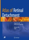 Atlas of Retinal Detachment : Diagnosis and Differential Diagnosis - Book