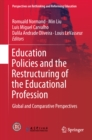 Education Policies and the Restructuring of the Educational Profession : Global and Comparative Perspectives - eBook
