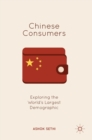 Chinese Consumers : Exploring the World's Largest Demographic - Book
