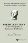 Particle Physics At The Silver Jubilee Of Lomonosov Conferences - Proceedings Of The Eighteenth Lomonosov Conference On Elementary Particle Physics - eBook