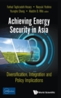 Achieving Energy Security In Asia: Diversification, Integration And Policy Implications - Book