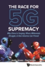 Race For 5g Supremacy, The: Why China Is Surging, Where Millennials Struggle, & How America Can Prevail - eBook