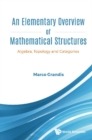 Elementary Overview Of Mathematical Structures, An: Algebra, Topology And Categories - eBook