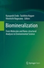 Biomineralization : From Molecular and Nano-structural Analyses to Environmental Science - Book