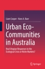 Urban Eco-Communities in Australia : Real Utopian Responses to the Ecological Crisis or Niche Markets? - eBook