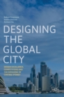 Designing the Global City : Design Excellence, Competitions and the Remaking of Central Sydney - Book
