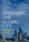 Designing the Global City : Design Excellence, Competitions and the Remaking of Central Sydney - eBook