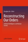 Reconstructing Our Orders : Artificial Intelligence and Human Society - eBook