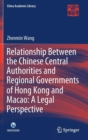 Relationship Between the Chinese Central Authorities and Regional Governments of Hong Kong and Macao: A Legal Perspective - Book