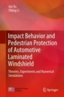 Impact Behavior and Pedestrian Protection of Automotive Laminated Windshield : Theories, Experiments and Numerical Simulations - eBook