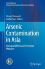 Arsenic Contamination in Asia : Biological Effects and Preventive Measures - Book