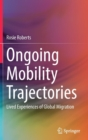 Ongoing Mobility Trajectories : Lived Experiences of Global Migration - Book