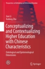 Conceptualizing and Contextualizing Higher Education with Chinese Characteristics : Ontological and Epistemological Dimensions - eBook