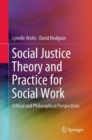 Social Justice Theory and Practice for Social Work : Critical and Philosophical Perspectives - eBook