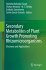 Secondary Metabolites of Plant Growth Promoting Rhizomicroorganisms : Discovery and Applications - eBook