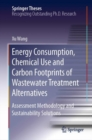 Energy Consumption, Chemical Use and Carbon Footprints of Wastewater Treatment Alternatives : Assessment Methodology and Sustainability Solutions - eBook
