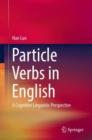 Particle Verbs in English : A Cognitive Linguistic Perspective - Book