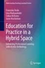 Education for Practice in a Hybrid Space : Enhancing Professional Learning with Mobile Technology - eBook