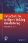 Transactions on Intelligent Welding Manufacturing : Volume II No. 3  2018 - Book