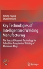 Key Technologies of Intelligentized Welding Manufacturing : The Spectral Diagnosis Technology for Pulsed Gas Tungsten Arc Welding of Aluminum Alloys - Book